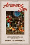 Ayurvedic Spa: Treatments For Large And Small Spas As Well As Home Care To Help Everyone Become Healthy, Happy, and Feel Inspired: Treatments for Large ... Everyone Become Healthy, Happy, and Inspired