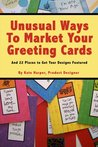 Unusual Ways To Market Greeting Cards, and 22 places to get your designs featured.