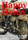 Happy Henry: mad motorcycle travels with a giant half-wit