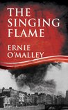 The Singing Flame: Ernie O'Malley's Irish Civil War (The Ernie O'Malley Series)