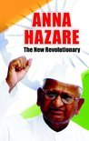 Anna Hazare : The New Revolutionary