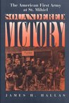 Squandered Victory: The American First Army at St. Mihiel: American First Army at St.Mihiel