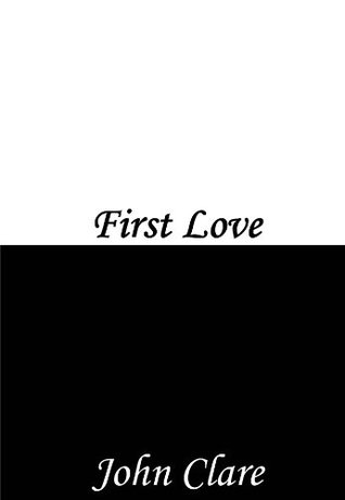 "essay about first love by john clare First love ""first love"" by john clare is a poem that explains something that everyone will usually endure in his or her life the emotional journey of falling in."