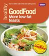 Good Food: More Low-fat Feasts: Triple-tested recipes (GoodFood 101)
