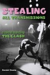 Stealing All Transmissions: A Secret History of the Clash. Randal Doane