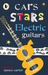 Cars, Stars, Electric Guitars: Poems. by James Carter