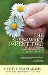 The Self-Aware Parent Two: 23 More Lessons for Growing With Your Children (The Self Aware Parent)