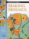 Step by Step Making Mosaics (Step-by-step crafts)