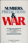 Numbers, Predictions, and War: Using History to Evaluate Combat Factors and Predict the Outcome of Battles