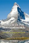 Shadow of the Matterhorn: The Life of Edward Whymper