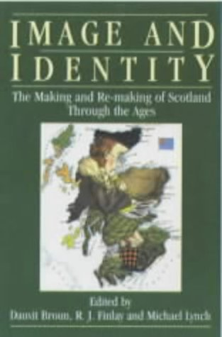 Image and Identity: The Making and Re-Making of Scotland Through the Ages