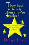 They Look So Lovely When They're Asleep: Advice and Anecdotes for Practicing Parents