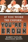 If You Wore The Uniform...You're a Brown!: 1