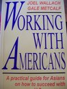 Working with Americans: A Practical Guide for Asians on How to Succeed with U.S. Managers