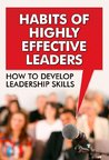 Habits of Highly Effective Leaders - How to Develop Leadership Skills: Stephen Covey, Effective People, 7 Habits, Leader In Me, Leader Checklist, Leader Eat Last, Leader Book