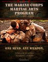 The Marine Corps Martial Arts Program: The Complete Combat System