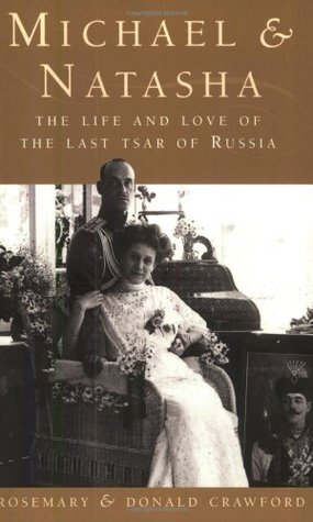 Michael And Natasha: The Life and Love of Emperor Michael II, the Last Tsar of Russia