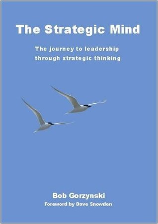 The Strategic Mind: The Journey To Leadership Through Strategic Thinking