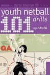 101 Youth Netball Drills: Age 12-16. Anna and Chris Sheryn