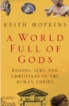 A World Full Of Gods: Pagans, Jews, And Christians In The Roman Empire