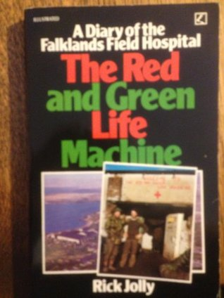 Red and Green Life Machine: Diary of the Falklands Field Hospital