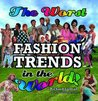 Worst Fashion Trends In The World
