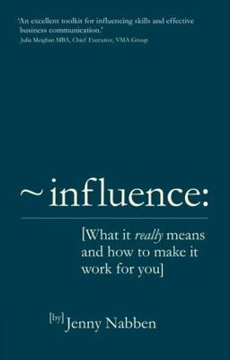 Influence: What It Really Means and How to Make It Work for You