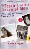 Dream a Little Dream of Me - The Life of 'Mama' Cass Elliot