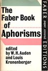 The Faber Book Of Aphorisms A Personal Selection