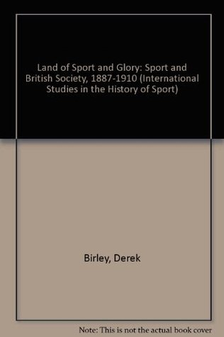 Land of Sport and Glory: Sport and British Society, 1887-1910