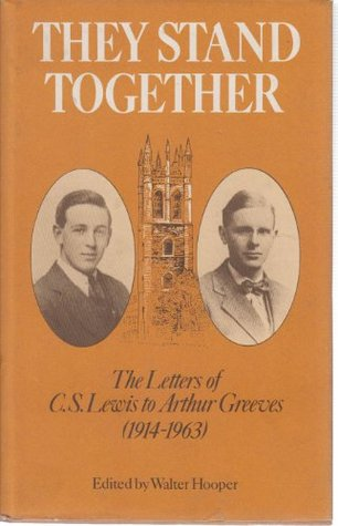 They Stand Together: The Letters Of C. S. Lewis To Arthur Greeves (1914 1963)