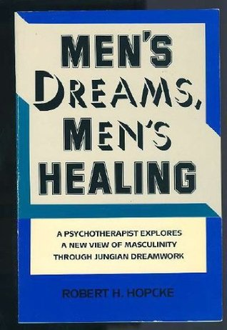 Men's Dreams, Men's Healing by Robert H. Hopcke