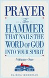Prayer: The Hammer That Nails The Word of God Into Your Spirit (Battle Ready Prayers)