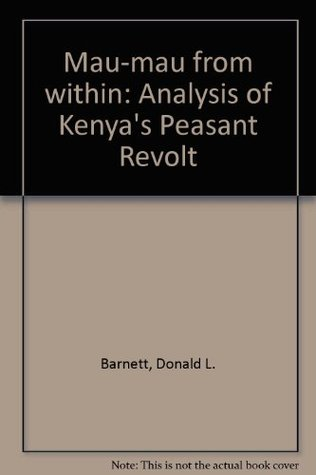 Mau Mau from Within: An Analysis of Kenya's Peasant Revolt
