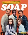 Soap! the Inside Story of the Sitcom That Broke All the Rules
