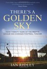 There's a Golden Sky: How Twenty Years of the Premier League has Changed Football Forever