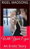 With Your Eyes: An Erotic Story