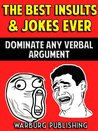 The Best Insults & Jokes Ever: Dominate Any Verbal Argument