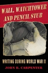 Wall, Watchtower, and Pencil Stub: Writing During World War II