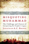Misquoting Muhammad: The Challenge and Choices of Interpreting the Prophet's Legacy