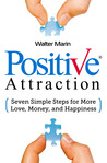 Positive Attraction: Seven Simple Steps for More Love, Money, and Happiness