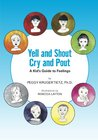 Yell and Shout, Cry and Pout: A Kid's Guide to Feelings