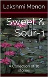 Sweet & Sour - 1: A Collection of 10 stories
