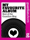 My Favourite Album: Best of the Guardian blog (Guardian Shorts)