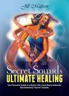"""Secret Sound - Ultimate Healing: Your Personal Guide to a Better Life using Sharry Edwards' Revolutionary """"Secret Sounds"""""""