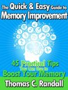 The Quick and Easy Guide to Memory Improvement: 45 Practical Tips You Can Use to Boost Your Memory
