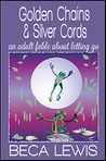 Golden Chains And Silver Cords: An Adult Fable About Letting Go (Perception Parables)