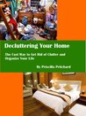 Decluttering Your Home: The Fast Way to Get Rid of Clutter and Organize Your Life