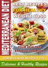 MEDITERRANEAN DIET - Best Recipes for Healthy Weight Loss, Your Healthy Eating Cookbook, Delicious and Healthy Recipes