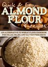 Almond Flour Recipes: An Alternative to Wheat Flour Cookbook for Celiac, Paleo, and Gluten Free Diets (Quick and Easy Series)